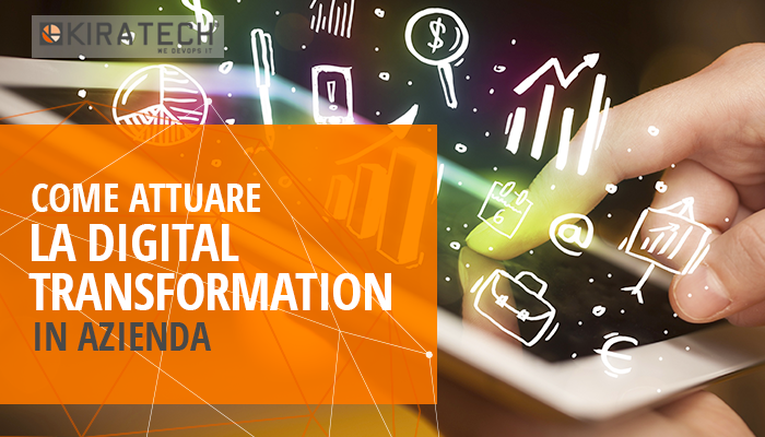 Come attuare la digital transformation in azienda