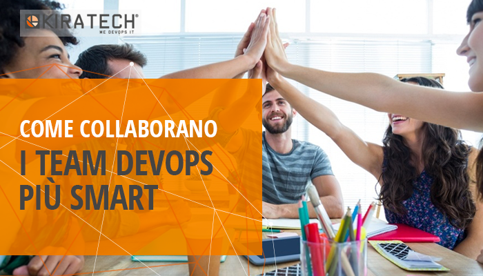 COME COLLABORANO I TEAM DEVOPS PIÙ SMART